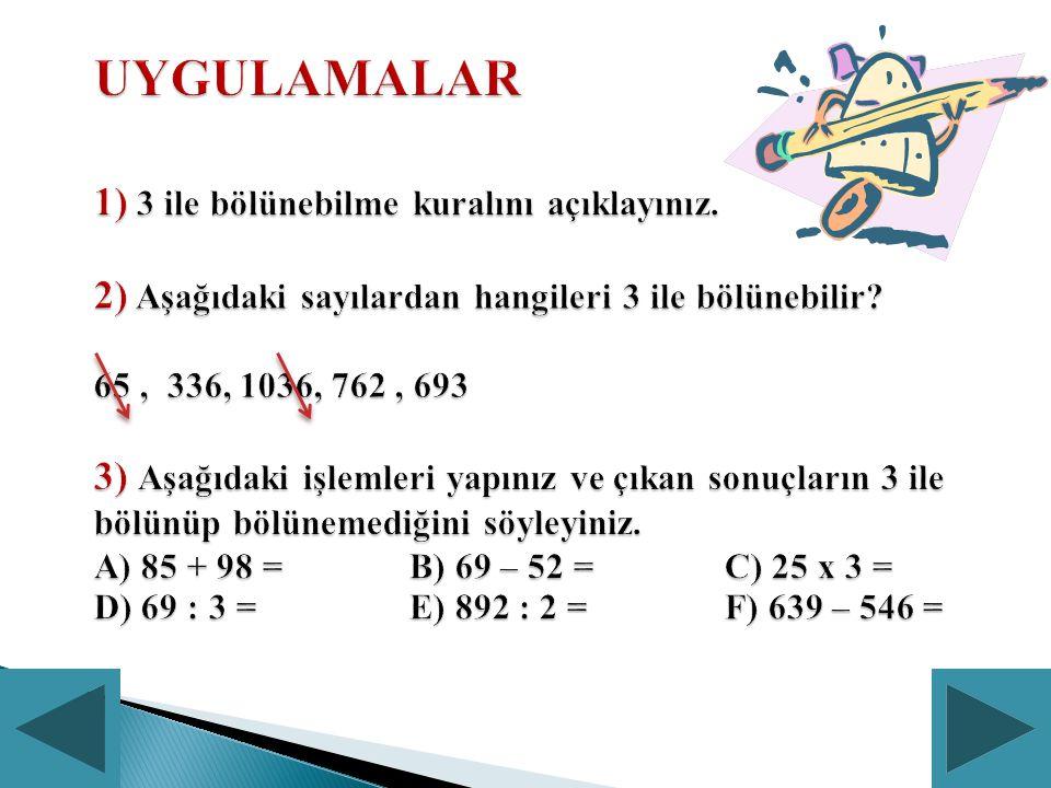 3 İLE BÖLÜNEBİLME KURAL : Sayıyı oluşturan rakamlar toplamı 3 yada 3'ün katı olmalıdır.
