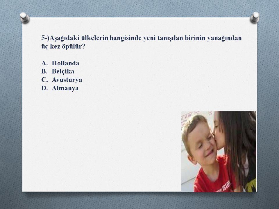 5-)Aşağıdaki ülkelerin hangisinde yeni tanışılan birinin yanağından üç kez öpülür.
