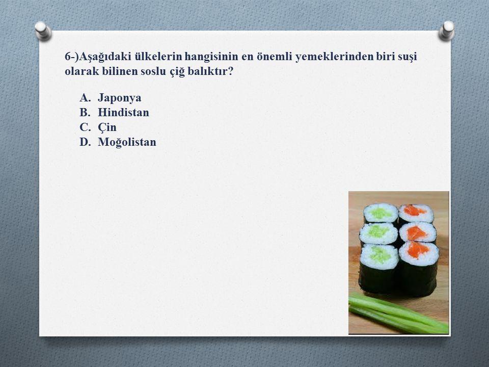 6-)Aşağıdaki ülkelerin hangisinin en önemli yemeklerinden biri suşi olarak bilinen soslu çiğ balıktır.