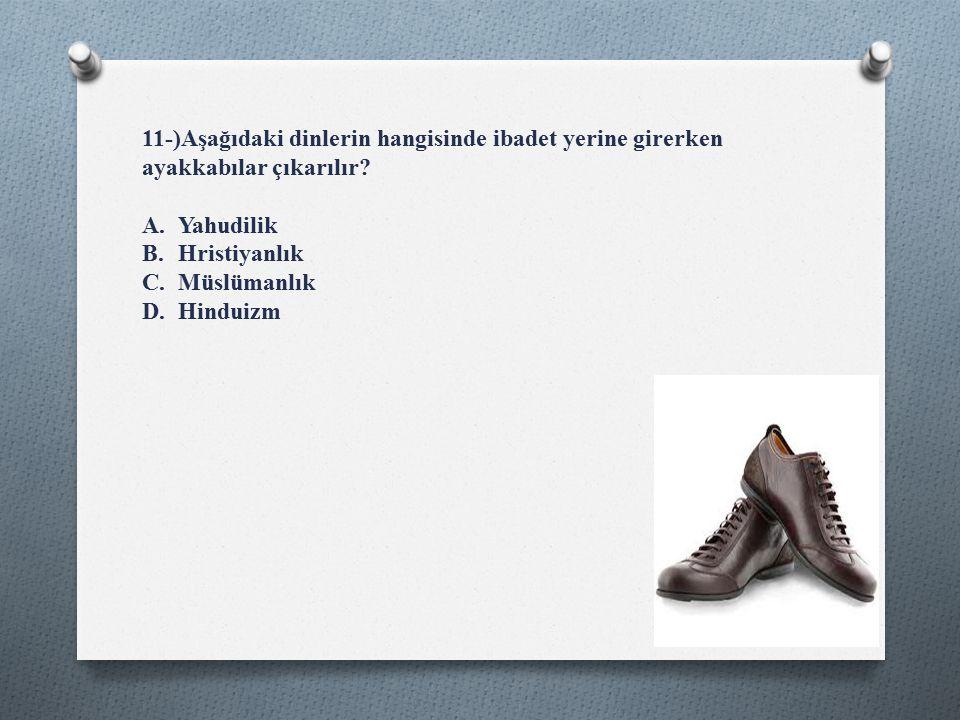 11-)Aşağıdaki dinlerin hangisinde ibadet yerine girerken ayakkabılar çıkarılır.