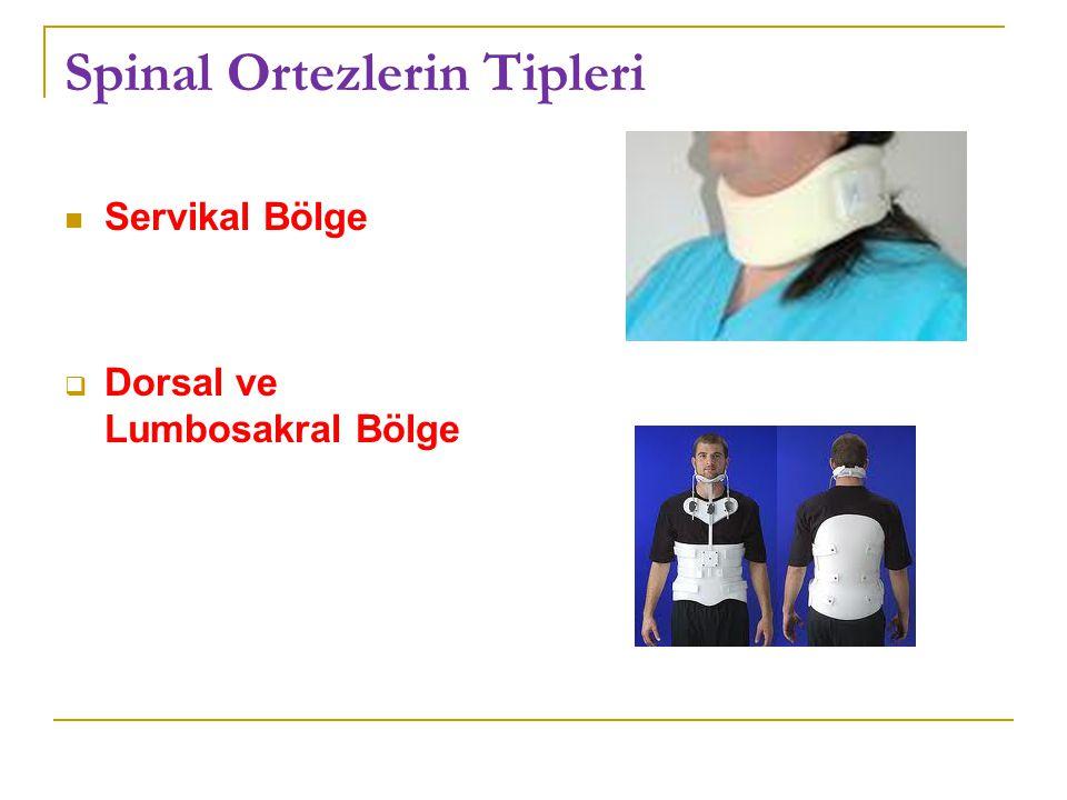 Spinal Ortezlerin Tipleri Servikal Bölge  Dorsal ve Lumbosakral Bölge