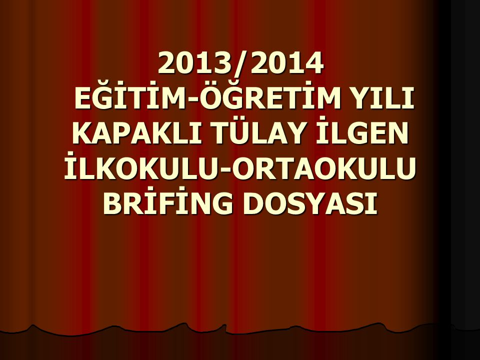 2013/2014 EĞİTİM-ÖĞRETİM YILI KAPAKLI TÜLAY İLGEN İLKOKULU-ORTAOKULU BRİFİNG DOSYASI