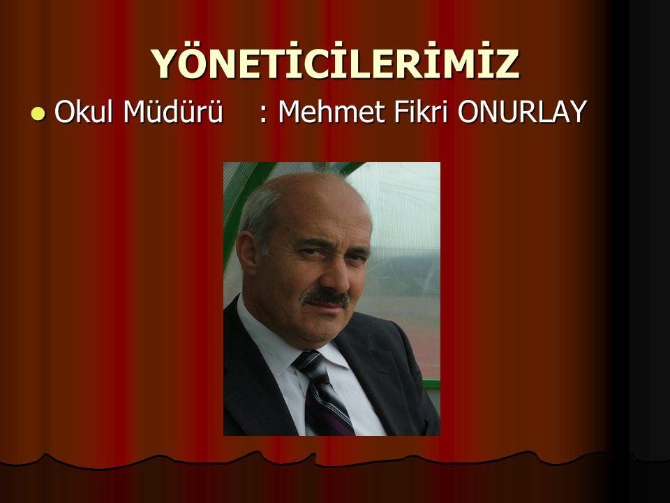 YÖNETİCİLERİMİZ Okul Müdürü : Mehmet Fikri ONURLAY Okul Müdürü : Mehmet Fikri ONURLAY