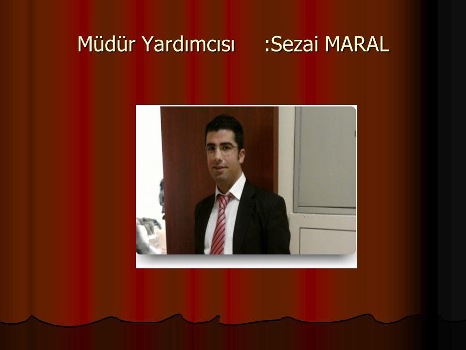 Müdür Yardımcısı:Sezai MARAL