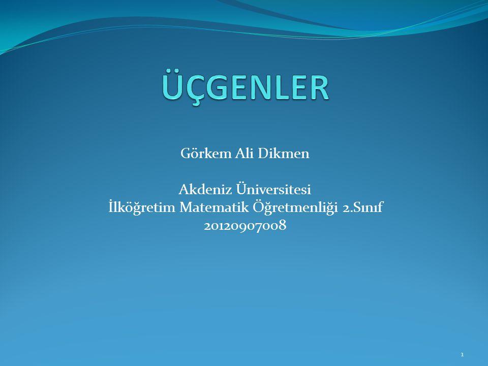 Görkem Ali Dikmen Akdeniz Üniversitesi İlköğretim Matematik Öğretmenliği 2.Sınıf 20120907008 1