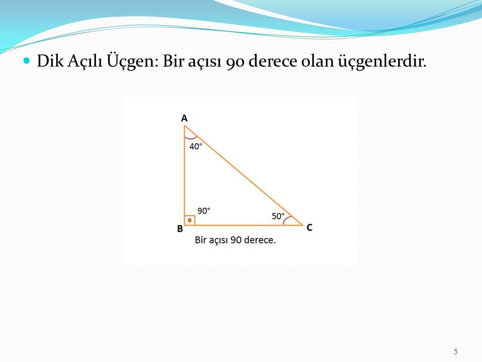 Geniş Açılı Üçgen: Bir açısı 90 dereceden büyük olan üçgenlerdir. 6