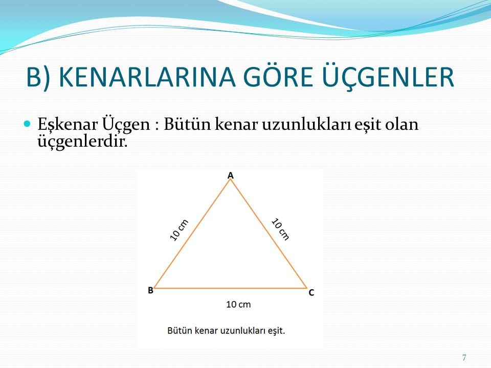 B) KENARLARINA GÖRE ÜÇGENLER Eşkenar Üçgen : Bütün kenar uzunlukları eşit olan üçgenlerdir. 7