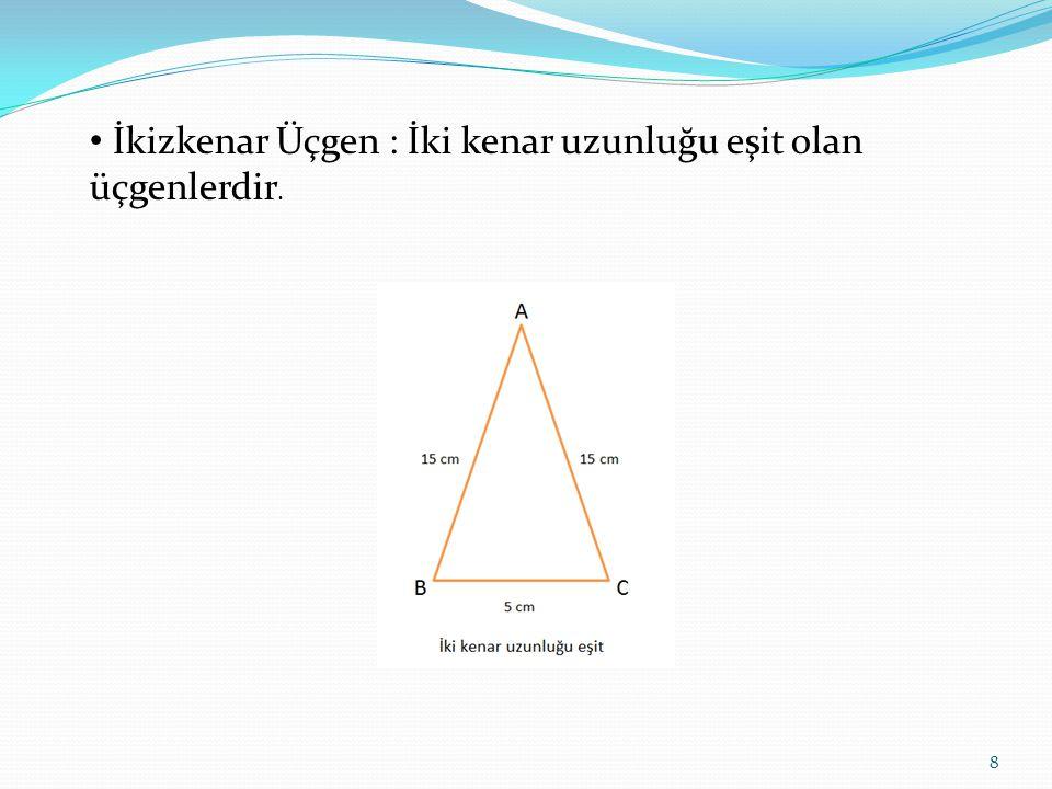 Çeşitkenar Üçgen : Bütün kenar uzunlukları farklı olan üçgenlerdir. 9