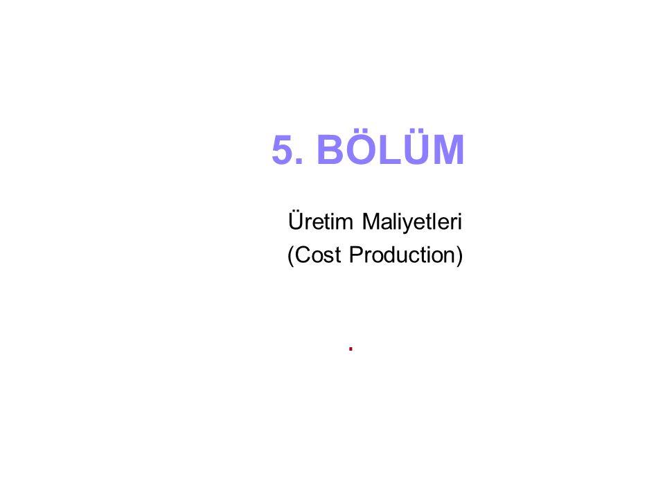 5. BÖLÜM Üretim Maliyetleri (Cost Production).