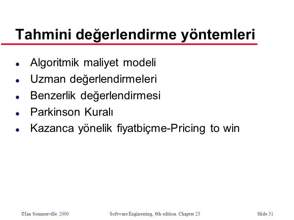 ©Ian Sommerville 2000Software Engineering, 6th edition. Chapter 23Slide 31 Tahmini değerlendirme yöntemleri l Algoritmik maliyet modeli l Uzman değerl