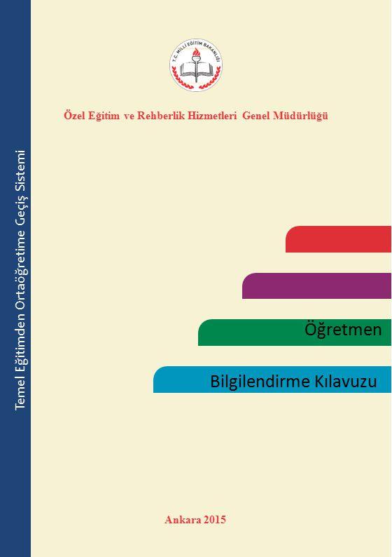 Öğretmen Bilgilendirme Kılavuzu Özel Eğitim ve Rehberlik Hizmetleri Genel Müdürlüğü Ankara 2015 T emel Eğitimden Ortaöğretime Geçiş Sistemi