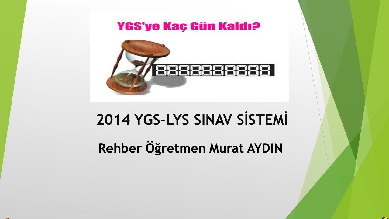2014 YGS-LYS SINAV SİSTEMİ Rehber Öğretmen Murat AYDIN