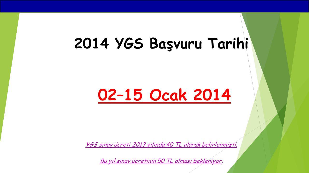 2014 YGS Başvuru Tarihi 02–15 Ocak 2014 YGS sınav ücreti 2013 yılında 40 TL olarak belirlenmişti. Bu yıl sınav ücretinin 50 TL olması bekleniyor.