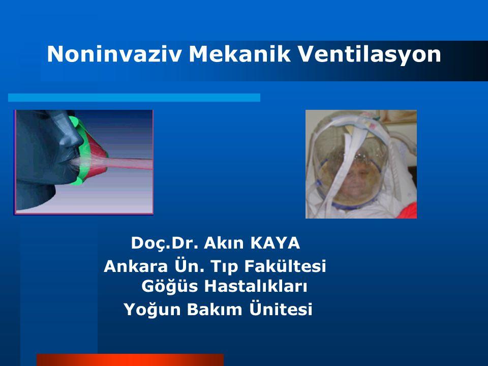 Noninvaziv Mekanik Ventilasyon Doç.Dr. Akın KAYA Ankara Ün. Tıp Fakültesi Göğüs Hastalıkları Yoğun Bakım Ünitesi