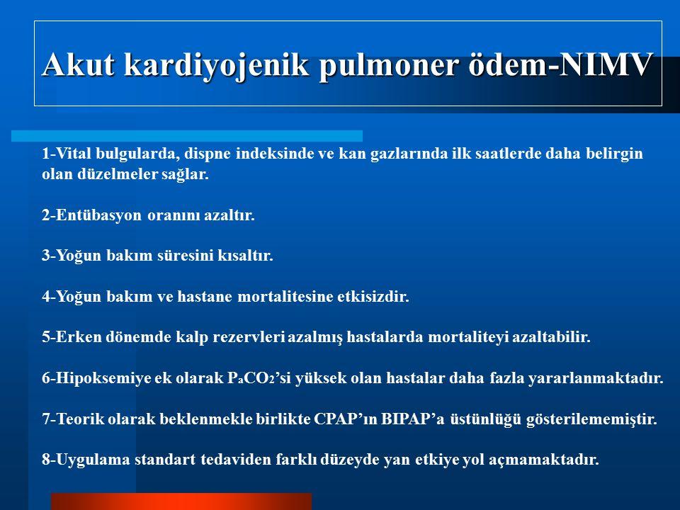 Akut kardiyojenik pulmoner ödem-NIMV 1-Vital bulgularda, dispne indeksinde ve kan gazlarında ilk saatlerde daha belirgin olan düzelmeler sağlar. 2-Ent