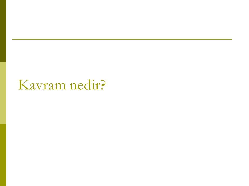  Kavram, bir nesnenin zihindeki soyut ve genel tasarımıdır (Türk Dil Kurumu Komisyon, 1988).