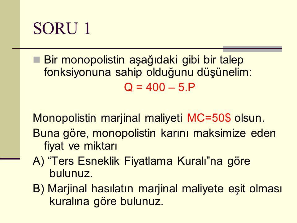 SORU 1 Bir monopolistin aşağıdaki gibi bir talep fonksiyonuna sahip olduğunu düşünelim: Q = 400 – 5.P Monopolistin marjinal maliyeti MC=50$ olsun. Bun