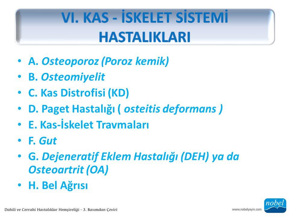 A. Osteoporoz (Poroz kemik) B. Osteomiyelit C. Kas Distrofisi (KD) D. Paget Hastalığı ( osteitis deformans ) E. Kas-İskelet Travmaları F. Gut G. Dejen