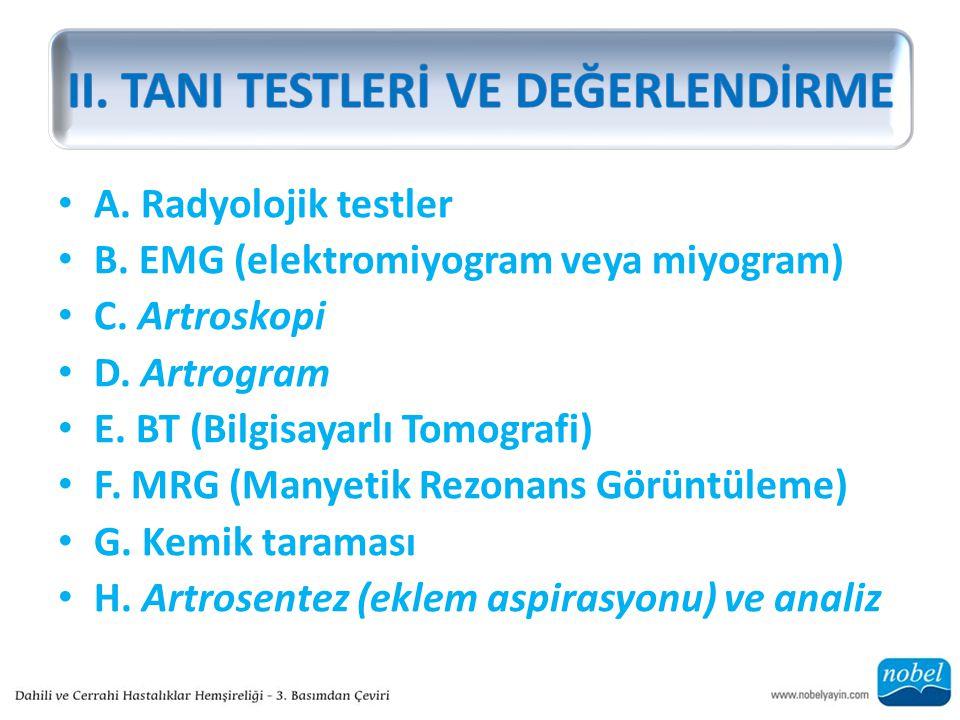 A. Radyolojik testler B. EMG (elektromiyogram veya miyogram) C. Artroskopi D. Artrogram E. BT (Bilgisayarlı Tomografi) F. MRG (Manyetik Rezonans Görün
