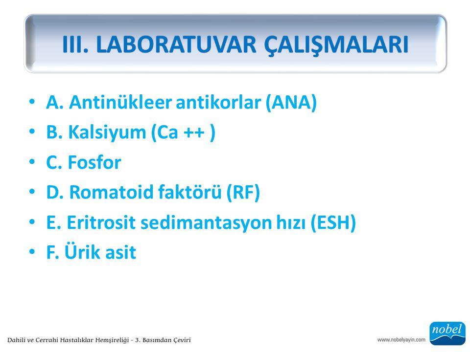 A. Antinükleer antikorlar (ANA) B. Kalsiyum (Ca ++ ) C. Fosfor D. Romatoid faktörü (RF) E. Eritrosit sedimantasyon hızı (ESH) F. Ürik asit