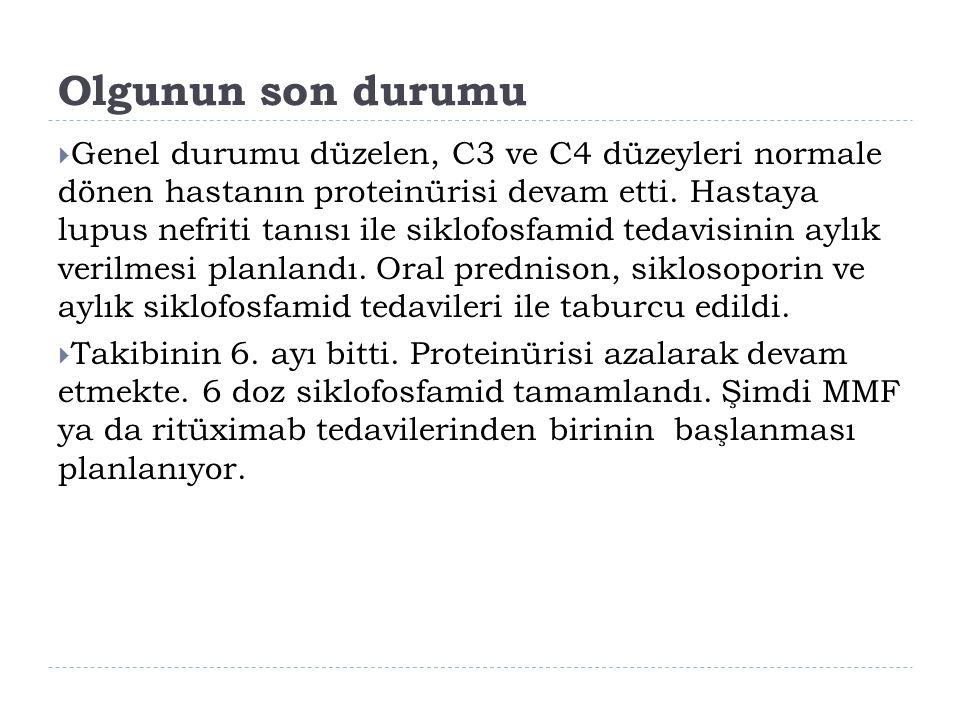 Olgunun son durumu  Genel durumu düzelen, C3 ve C4 düzeyleri normale dönen hastanın proteinürisi devam etti. Hastaya lupus nefriti tanısı ile siklofo