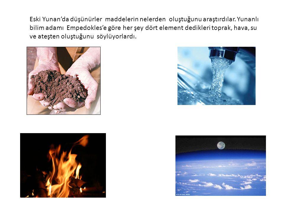 Eski Yunan'da düşünürler maddelerin nelerden oluştuğunu araştırdılar. Yunanlı bilim adamı Empedokles'e göre her şey dört element dedikleri toprak, hav