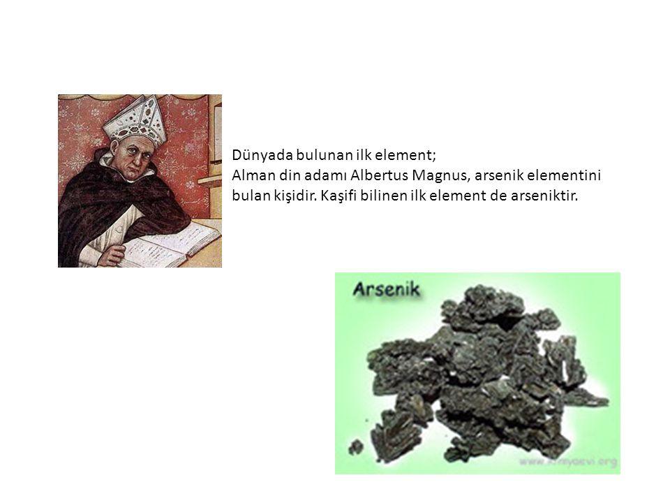 Dünyada bulunan ilk element; Alman din adamı Albertus Magnus, arsenik elementini bulan kişidir. Kaşifi bilinen ilk element de arseniktir.