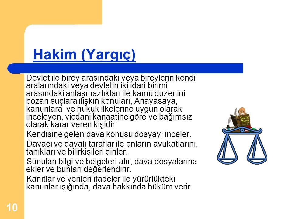 10 Hakim (Yargıç) Devlet ile birey arasındaki veya bireylerin kendi aralarındaki veya devletin iki idari birimi arasındaki anlaşmazlıkları ile kamu dü