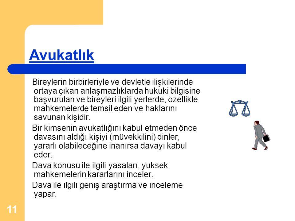 11 Avukatlık Bireylerin birbirleriyle ve devletle ilişkilerinde ortaya çıkan anlaşmazlıklarda hukuki bilgisine başvurulan ve bireyleri ilgili yerlerde