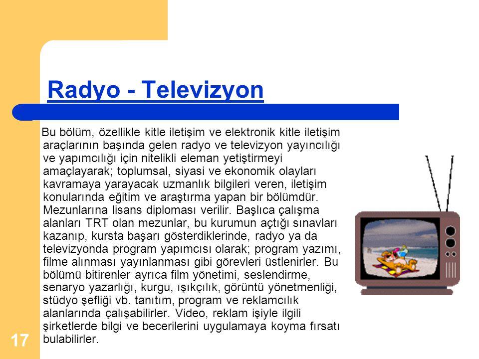 17 Radyo - Televizyon Bu bölüm, özellikle kitle iletişim ve elektronik kitle iletişim araçlarının başında gelen radyo ve televizyon yayıncılığı ve yap