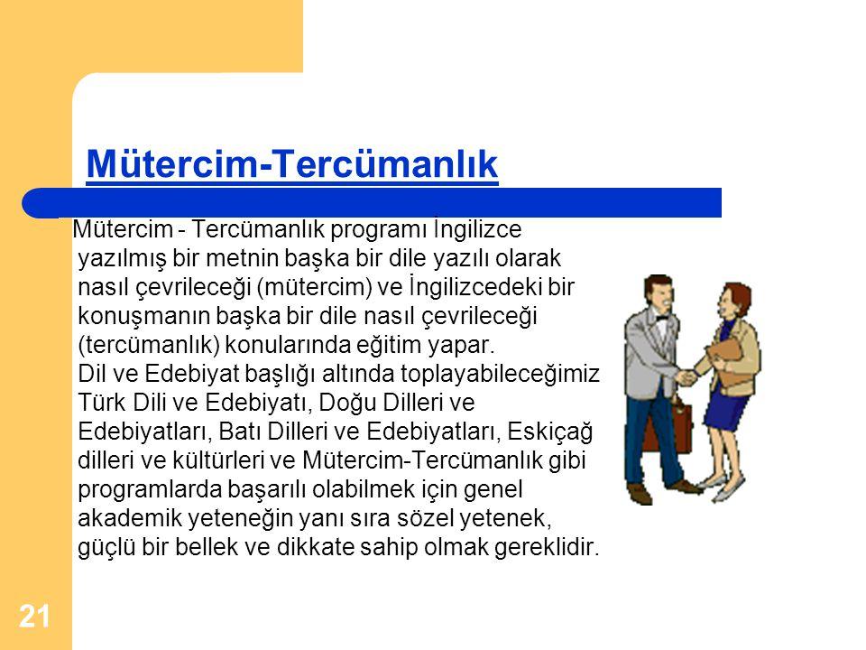 21 Mütercim-Tercümanlık Mütercim - Tercümanlık programı İngilizce yazılmış bir metnin başka bir dile yazılı olarak nasıl çevrileceği (mütercim) ve İng