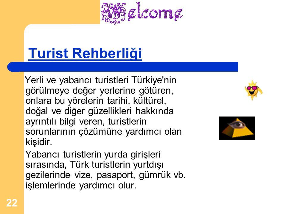 22 Turist Rehberliği Yerli ve yabancı turistleri Türkiye'nin görülmeye değer yerlerine götüren, onlara bu yörelerin tarihi, kültürel, doğal ve diğer g