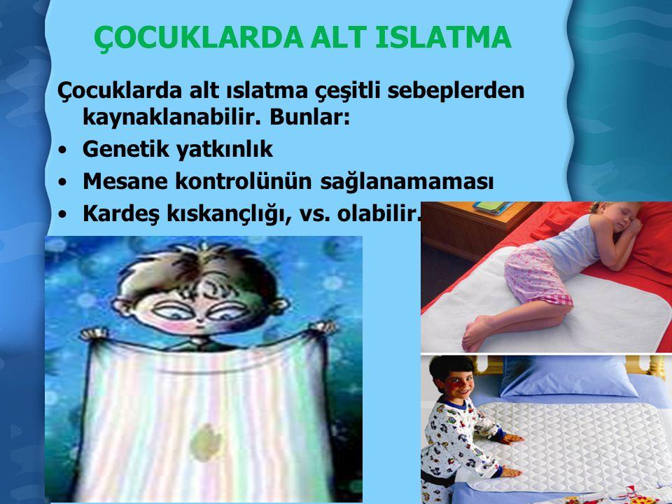 ÇOCUKLARDA ALT ISLATMA Çocuklarda alt ıslatma çeşitli sebeplerden kaynaklanabilir. Bunlar: Genetik yatkınlık Mesane kontrolünün sağlanamaması Kardeş k