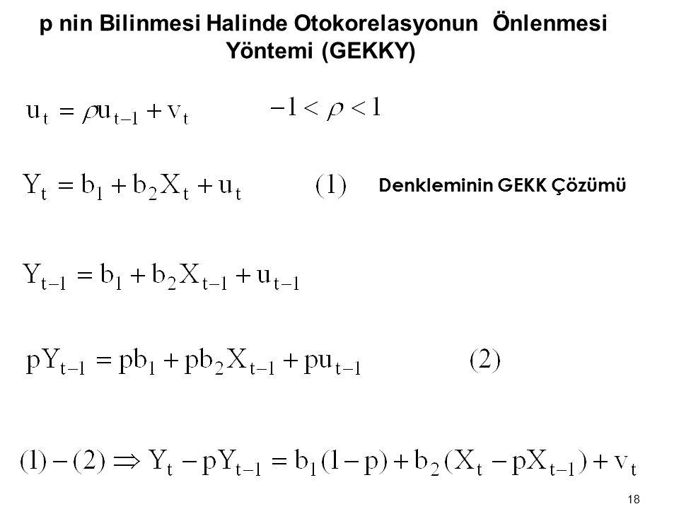 ► p nin bilinmesi halinde otokorelasyonun önlenmesi yöntemi (GEKKY) ► p nin bilinmemesi halinde otokorelasyonun önlenmesi yöntemi (GEKKY) 17