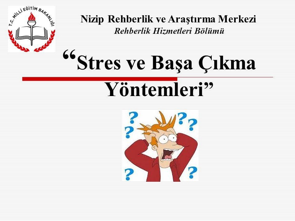 """"""" Stres ve Başa Çıkma Yöntemleri"""" Nizip Rehberlik ve Araştırma Merkezi Rehberlik Hizmetleri Bölümü"""