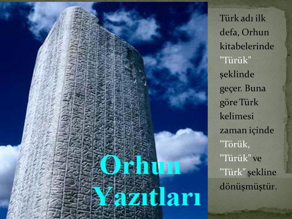 Türk adı ilk defa, Orhun kitabelerinde Türük şeklinde geçer.