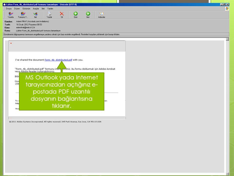MS Outlook yada internet tarayıcınızdan açtığınız e- postada PDF uzantılı dosyanın bağlantısına tıklanır.