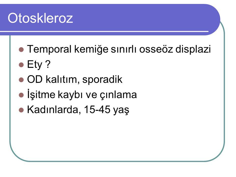Otoskleroz Temporal kemiğe sınırlı osseöz displazi Ety .