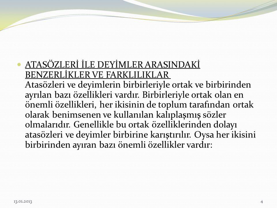 ATASÖZLERİNİN KONUSU Atasözlerinin konulara çoğu zaman kullanıldıkları bölgeye ve ülkeye göre değişiklikler gösterir. Türk toplumunda tarih boyunca as
