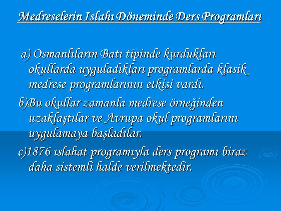 Medreselerin Islahı Döneminde Ders Programları a) Osmanlıların Batı tipinde kurdukları okullarda uyguladıkları programlarda klasik medrese programları