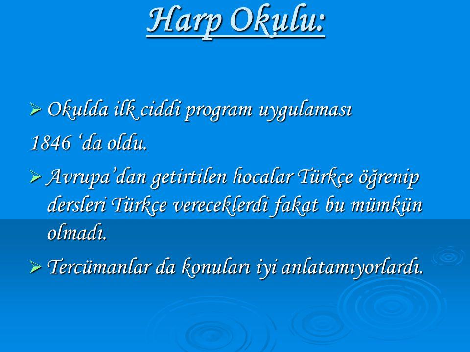Harp Okulu:  Okulda ilk ciddi program uygulaması 1846 'da oldu.  Avrupa'dan getirtilen hocalar Türkçe öğrenip dersleri Türkçe vereceklerdi fakat bu