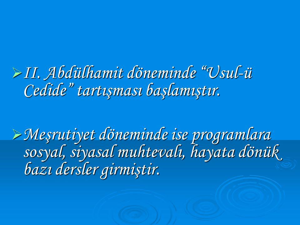 """ II. Abdülhamit döneminde """"Usul-ü Cedide"""" tartışması başlamıştır.  Meşrutiyet döneminde ise programlara sosyal, siyasal muhtevalı, hayata dönük bazı"""