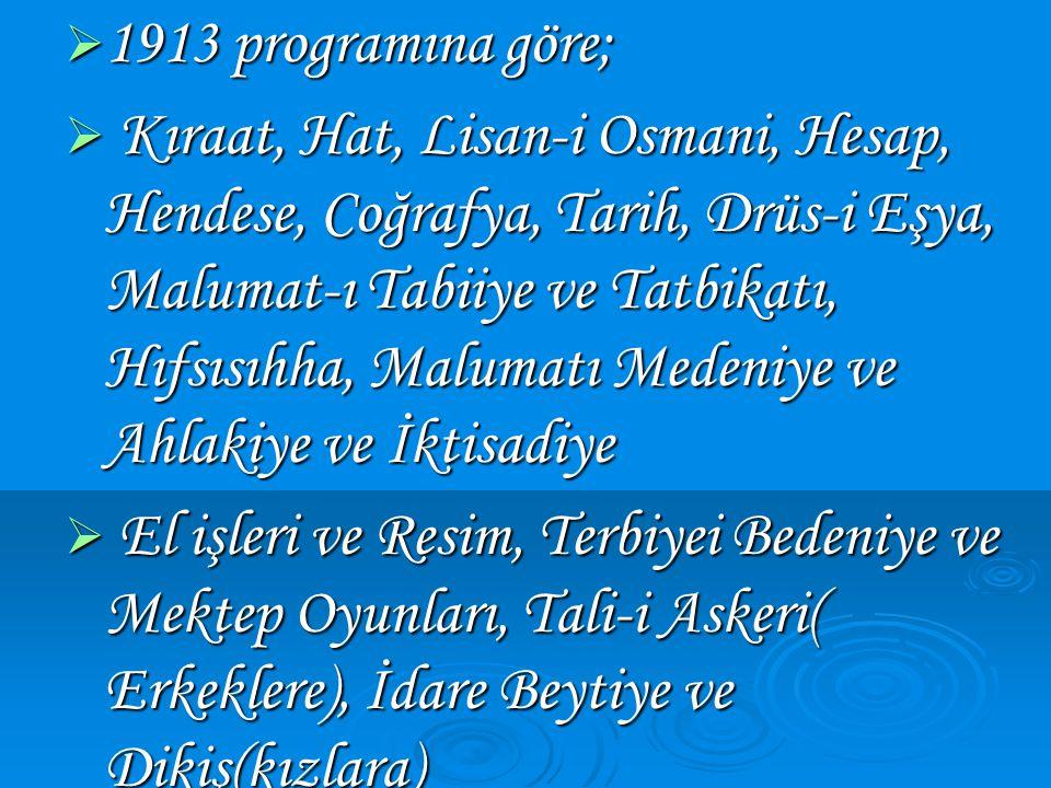  1913 programına göre;  Kıraat, Hat, Lisan-i Osmani, Hesap, Hendese, Coğrafya, Tarih, Drüs-i Eşya, Malumat-ı Tabiiye ve Tatbikatı, Hıfsısıhha, Malum