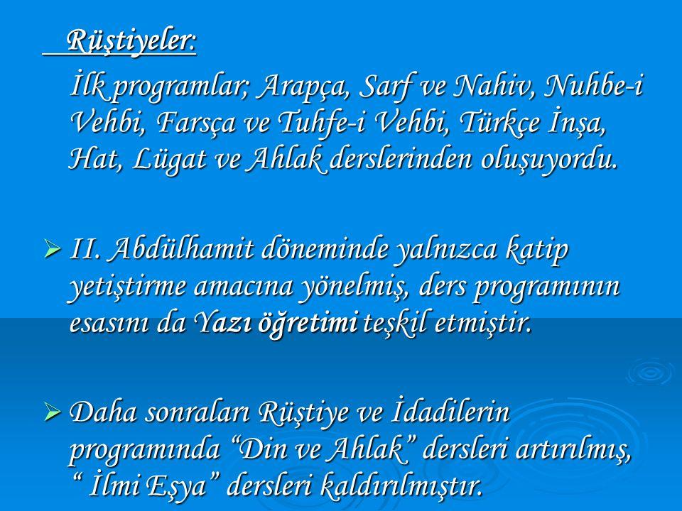 Rüştiyeler: Rüştiyeler: İlk programlar; Arapça, Sarf ve Nahiv, Nuhbe-i Vehbi, Farsça ve Tuhfe-i Vehbi, Türkçe İnşa, Hat, Lügat ve Ahlak derslerinden oluşuyordu.