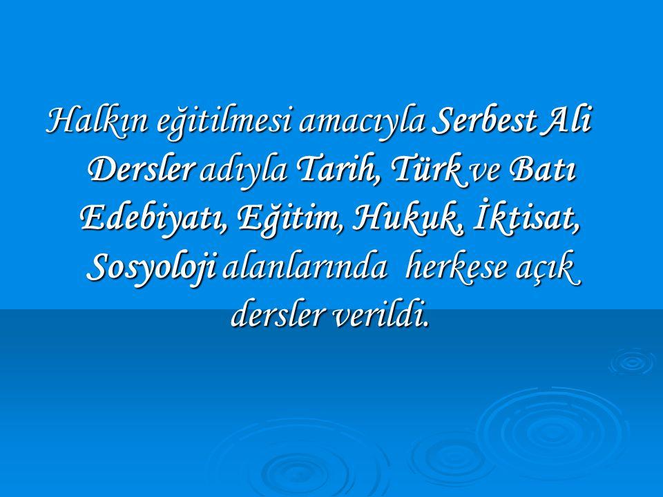 Halkın eğitilmesi amacıyla Serbest Ali Dersler adıyla Tarih, Türk ve Batı Edebiyatı, Eğitim, Hukuk, İktisat, Sosyoloji alanlarında herkese açık dersle