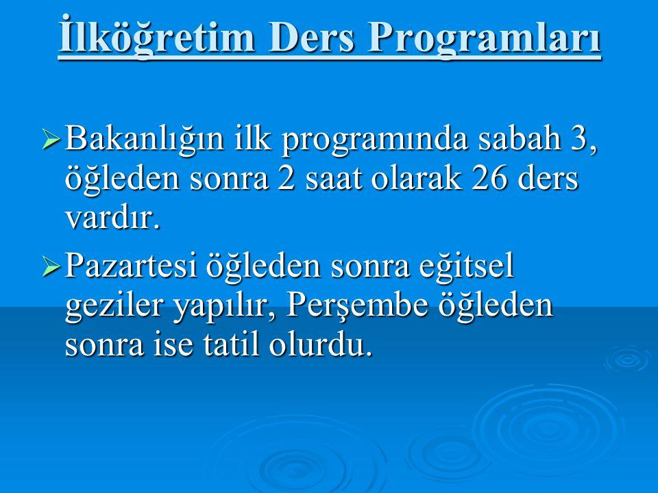 İlköğretim Ders Programları  Bakanlığın ilk programında sabah 3, öğleden sonra 2 saat olarak 26 ders vardır.  Pazartesi öğleden sonra eğitsel gezile