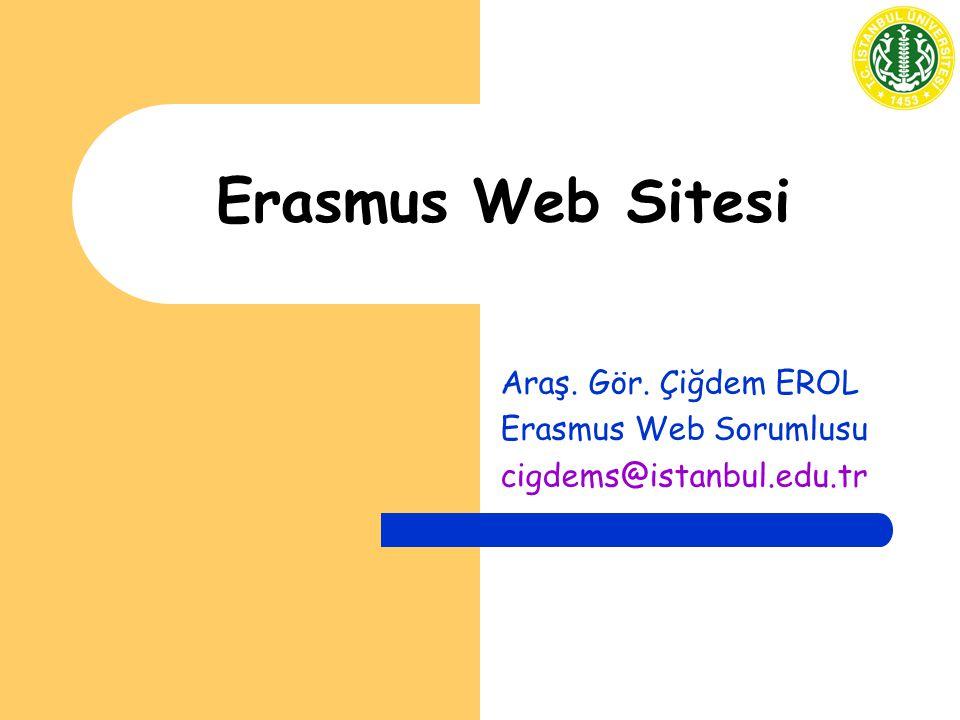 Erasmus Web Sitesi Araş. Gör. Çiğdem EROL Erasmus Web Sorumlusu cigdems@istanbul.edu.tr