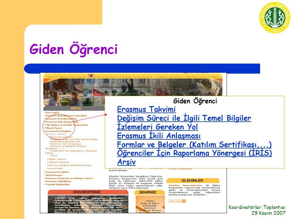 Koordinatörler Toplantısı 29 Kasım 2007 Giden Öğrenci Erasmus Takvimi Değişim Süreci ile İlgili Temel Bilgiler İzlemeleri Gereken Yol Erasmus İkili Anlaşması Formlar ve Belgeler (Katılım Sertifikası,...) Öğrenciler İçin Raporlama Yönergesi (İRİS) ArşivErasmus TakvimiDeğişim Süreci ile İlgili Temel Bilgilerİzlemeleri Gereken YolErasmus İkili AnlaşmasıFormlar ve Belgeler (Katılım Sertifikası,...)Öğrenciler İçin Raporlama Yönergesi (İRİS)Arşiv