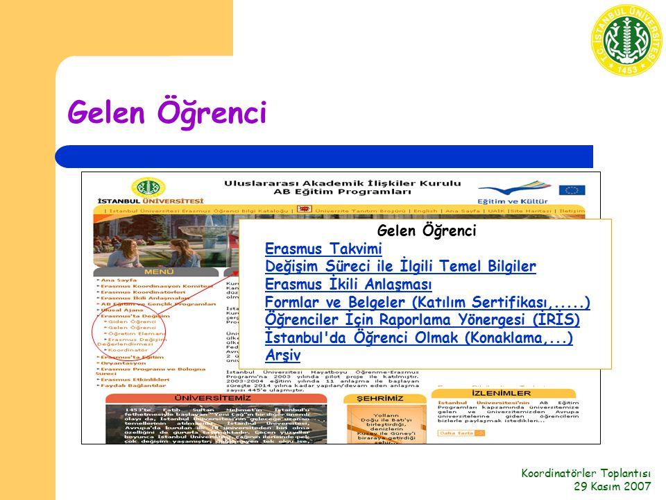 Koordinatörler Toplantısı 29 Kasım 2007 Gelen Öğrenci Erasmus Takvimi Değişim Süreci ile İlgili Temel Bilgiler Erasmus İkili Anlaşması Formlar ve Belgeler (Katılım Sertifikası,.....) Öğrenciler İçin Raporlama Yönergesi (İRİS) İstanbul da Öğrenci Olmak (Konaklama,...) ArşivErasmus TakvimiDeğişim Süreci ile İlgili Temel BilgilerErasmus İkili AnlaşmasıFormlar ve Belgeler (Katılım Sertifikası,.....)Öğrenciler İçin Raporlama Yönergesi (İRİS)İstanbul da Öğrenci Olmak (Konaklama,...)Arşiv