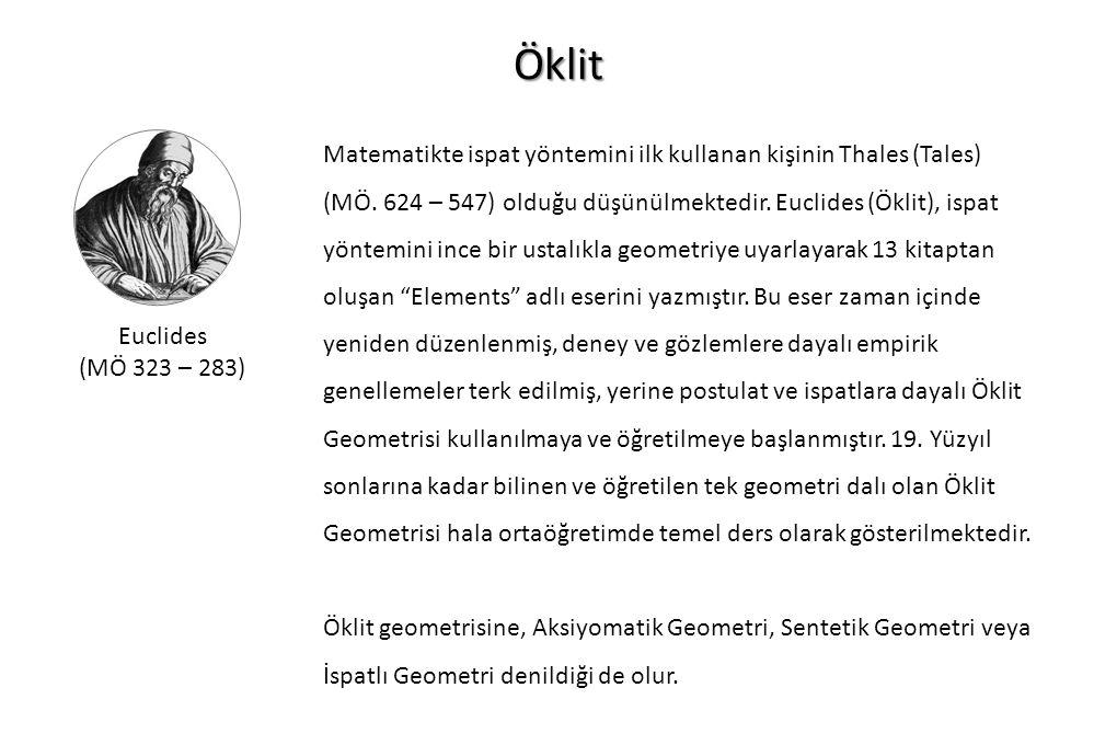 Öklit Euclides (MÖ 323 – 283) Matematikte ispat yöntemini ilk kullanan kişinin Thales (Tales) (MÖ. 624 – 547) olduğu düşünülmektedir. Euclides (Öklit)